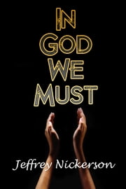 In God We Must ebook by Jeffrey Nickerson