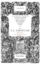 De la amistad (Serie Great Ideas 31) ebook by Michel de Montaigne