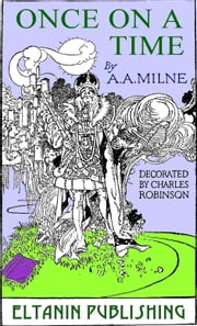 Once On a Time [Illustrated] ebook by A. A. Milne,Charles Robinson,Eltanin Publishing