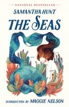 The Seas ebook by Samantha Hunt, Maggie Nelson