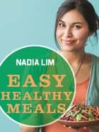 Easy Healthy Meals ebook by Nadia Lim