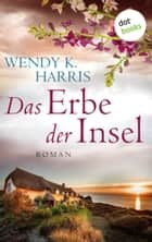 Das Erbe der Insel: Isle of Wight - Teil 1 - Roman ebook by Wendy K. Harris