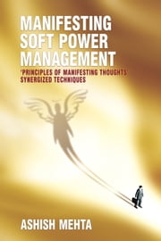 Manifesting Soft Power Management ebook by Ashish Mehta