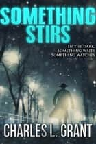 Something Stirs ebook by Charles L. Grant