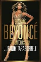 Becoming Beyonce - The Biography ebook by J. Randy Taraborrelli