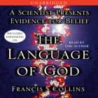 The Language of God - A Scientist Presents Evidence for Belief audiobook by Francis S. Collins