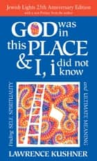 God Was in This Place & I, i Did Not Know - Finding Self, Spirituality and Ultimate Meaning ebook by Lawrence Kushner