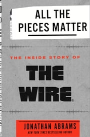 All the Pieces Matter - The Inside Story of The Wire® ebook by Jonathan Abrams
