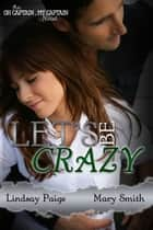 Let's Be Crazy ebook by Lindsay Paige, Mary Smith