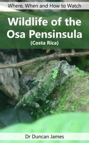Wildlife of Osa Peninsula (Costa Rica) ebook by Duncan James