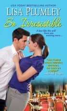 So Irresistible ebook by Lisa Plumley