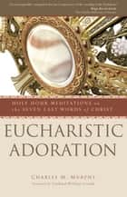 Eucharistic Adoration ebook by Charles M. Murphy,William Levada