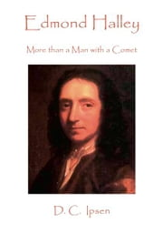 Edmond Halley: More Than a Man With a Comet ebook by D. C. Ipsen