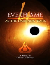 Everflame 4: As the Darkness Waits ebook by Dylan Lee Peters