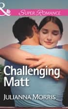 Challenging Matt (Mills & Boon Superromance) (Those Hollister Boys, Book 2) 電子書 by Julianna Morris