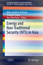 Energy and Non-Traditional Security (NTS) in Asia ebook by Mely Caballero-Anthony,Youngho Chang,Nur Azha Putra