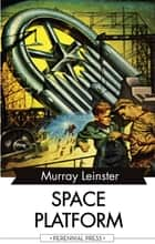 Space Platform ebook by Murray Leinster