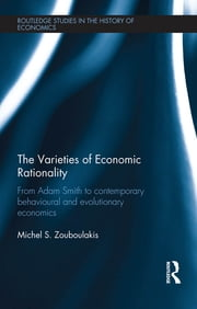 The Varieties of Economic Rationality - From Adam Smith to Contemporary Behavioural and Evolutionary Economics ebook by Michel Zouboulakis