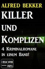 Killer und Komplizen (4 Kriminalromane in einem Band) ebook by Alfred Bekker