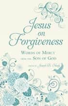 Jesus on Forgiveness ebook by Joseph B. Healy
