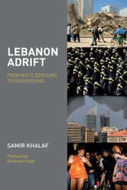 Lebanon Adrift - From Battleground to Playground ebook by Samir Khalaf,Ghassan Hage