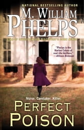 Perfect Poison - A Female Serial Killer's Deadly Medicine ebook by M. William Phelps