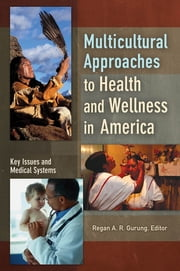 Multicultural Approaches to Health and Wellness in America ebook by Regan A. R. Gurung
