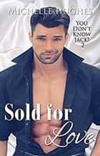 Sold For Love - YOU DON'T KNOW JACK, #2 ebook by Michelle Hughes