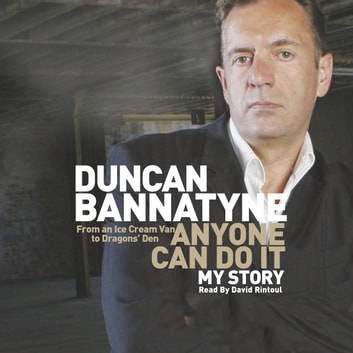 Anyone Can Do It - My Story audiobook by Duncan Bannatyne