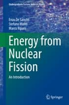 Energy from Nuclear Fission ebook by Enzo De Sanctis,Stefano Monti,Marco Ripani