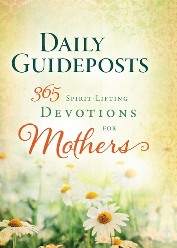 Daily Guideposts 365 Spirit-Lifting Devotions of Mothers ebook by Guideposts Editors