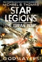 Godslayers (Star Legions: The Terran Wars Book 3) ebook by