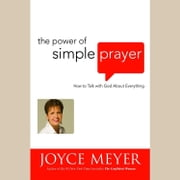 The Power of Simple Prayer - How to Talk with God About Everything livre audio by Joyce Meyer