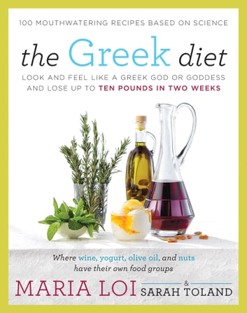 The Greek Diet - Look and Feel like a Greek God or Goddess and Lose up to Ten Pounds in Two Weeks ebook by Maria Loi,Sarah Toland