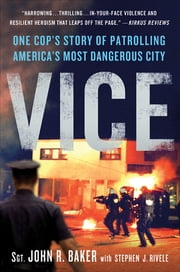 Vice - One Cop's Story of Patrolling America's Most Dangerous City ebook by John R. Baker,Stephen J. Rivele