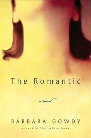 The Romantic - A Novel ebook by Barbara Gowdy