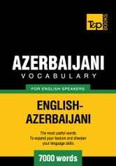 Azerbaijani Vocabulary for English Speakers - 7000 Words ebook by Andrey Taranov