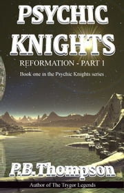Reformation - Part 1 - Psychic Knights ebook by P.B.Thompson