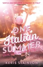 One Italian Summer - 'Gentle and romantic. A holiday in itself' Rainbow Rowell eBook by Keris Stainton