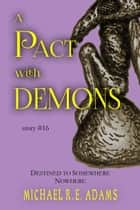A Pact with Demons (Story #16): Destined to Somewhere Nowhere ebook by Michael R.E. Adams
