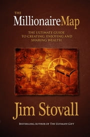 The Millionaire Map - Your Ultimate Guide to Creating, Enjoying, and Sharing Wealth ebook by Jim Stovall