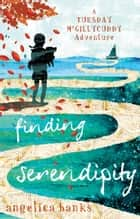 Finding Serendipity ebook by Angelica Banks