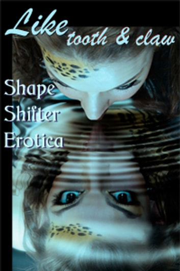 Like Tooth and Claw - Shapeshifter Erotica ebook by Cecilia Tan,Lee Harrington,Joy Crelin