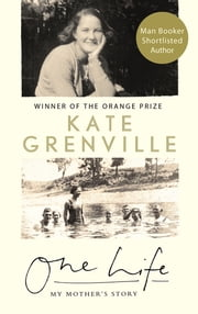 One Life - My Mother's Story ebook by Kate Grenville