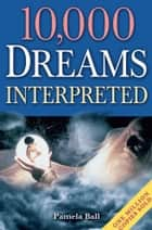 10,000 Dreams Interpreted ebook by Pamela Ball