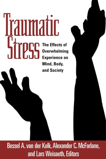 Traumatic Stress - The Effects of Overwhelming Experience on Mind, Body, and Society ebook by