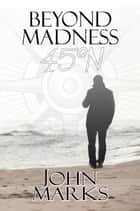 Beyond Madness 45°N ebook by John Marks