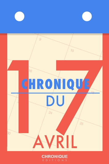 Chronique du 17 avril ebook by Éditions Chronique