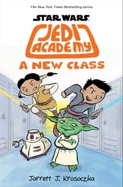 A New Class (Star Wars: Jedi Academy #4) ebook by Jarrett J. Krosoczka