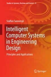 Intelligent Computer Systems in Engineering Design - Principles and Applications ebook by Staffan Sunnersjo